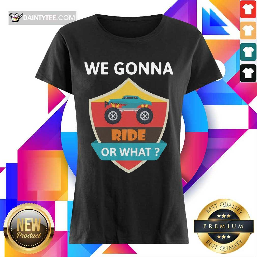 Awesome We Gonna Ride Or What Funny Off Road Ladies Tee