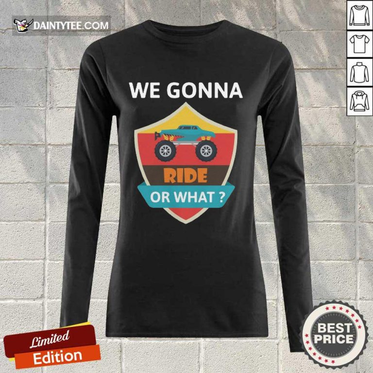 Awesome We Gonna Ride Or What Funny Off Road Long-sleeved