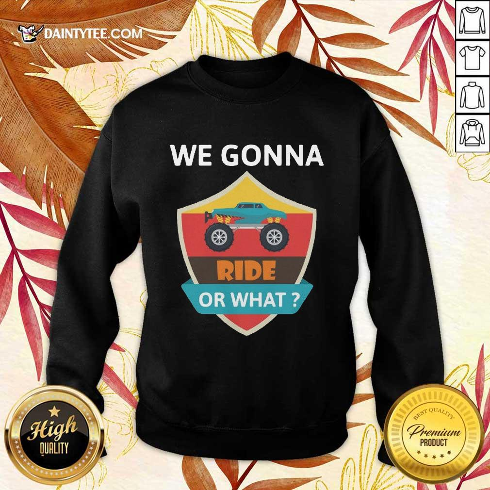 Awesome We Gonna Ride Or What Funny Off Road Sweater