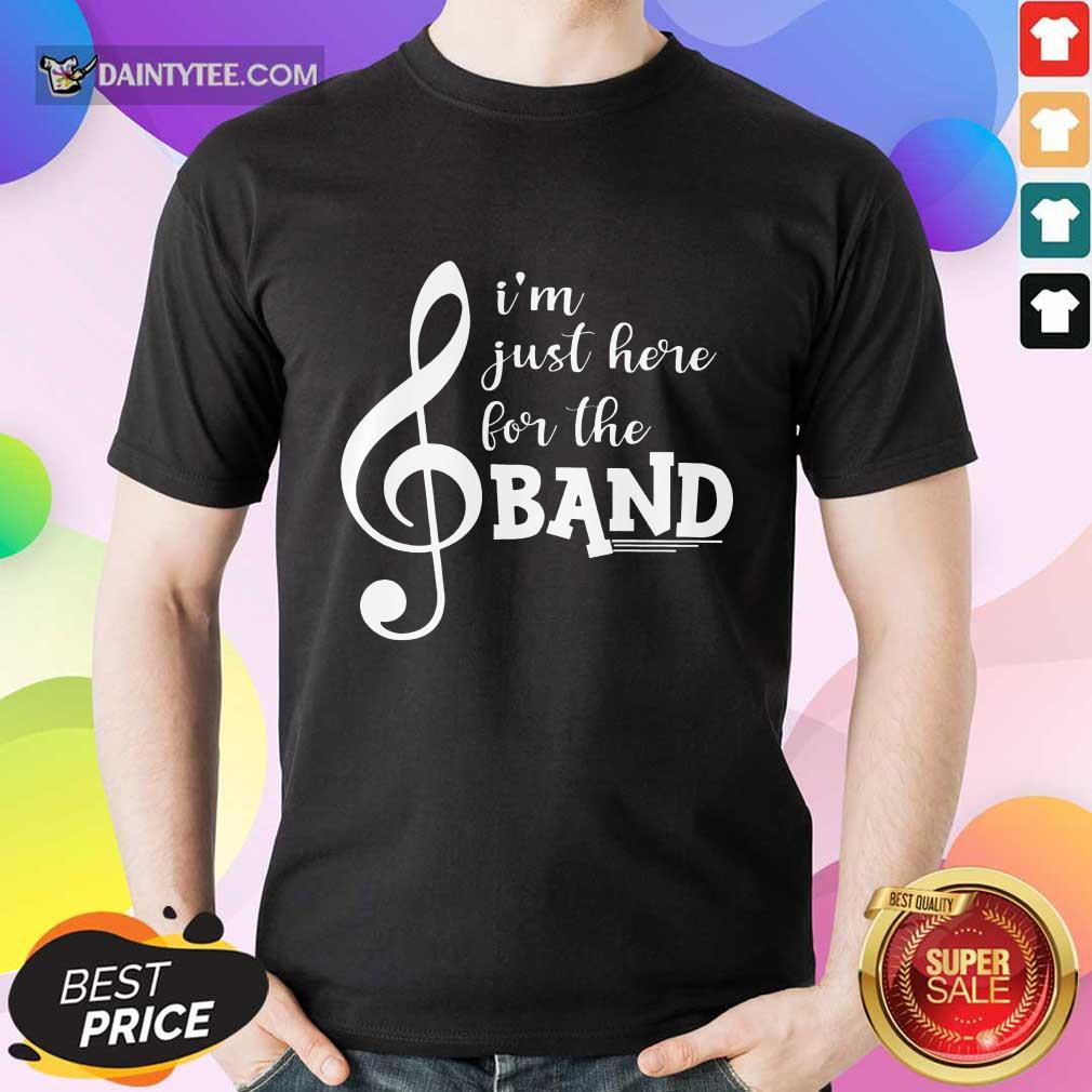 Fantastic I'm Just Here For The Band Shirt
