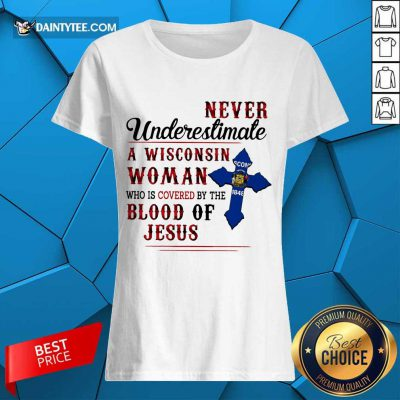 Funny Never Underestimate A Wisconsin Blood Of Jesus Ladies Tee