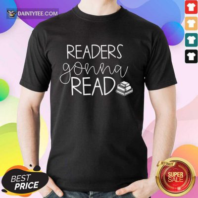 Funny Readers Gonna Read Book Shirt