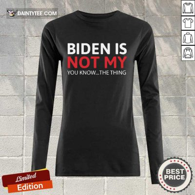 Good Biden Is Not My You Know The Thing Long-sleeved