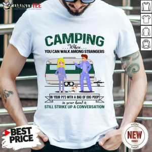 Good Camping When You Can Walk Among Strangers In Pjs Shirt