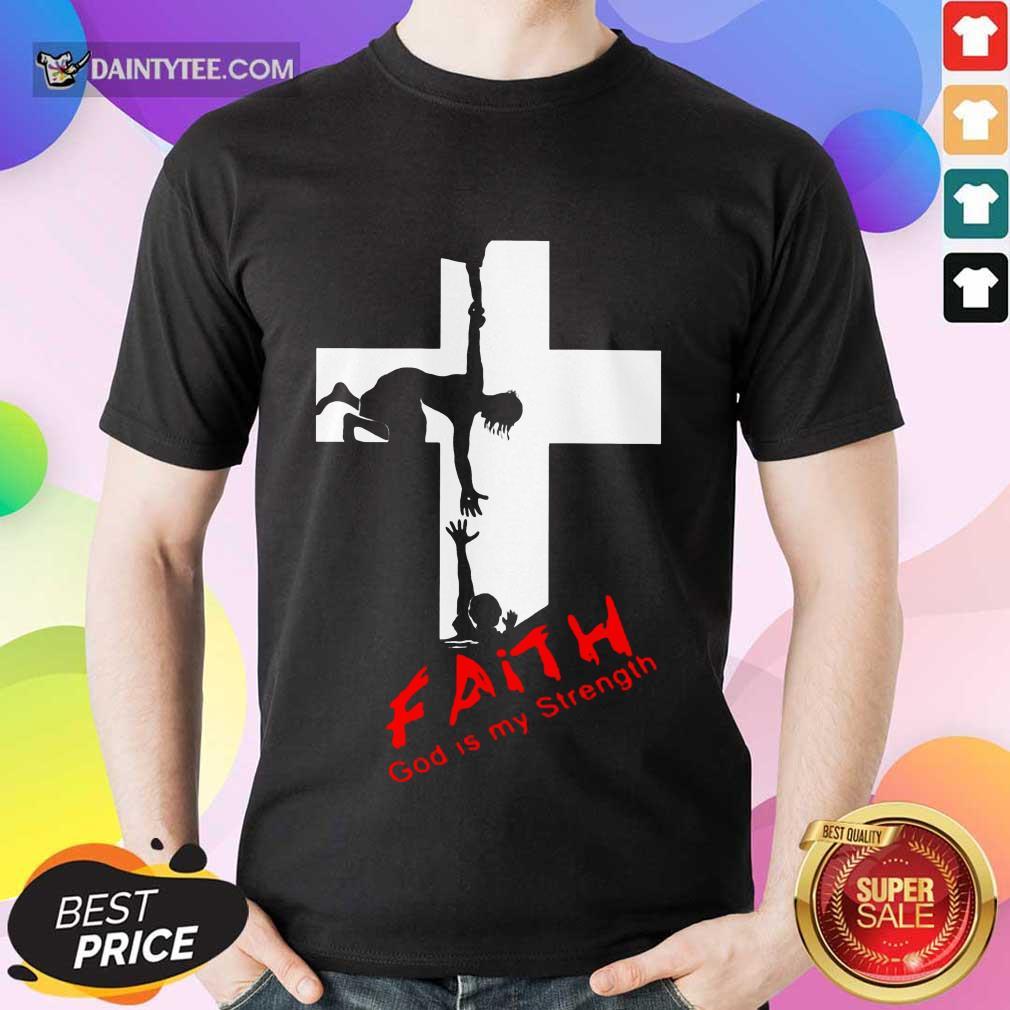 Good Faith God Is My Strength Shirt