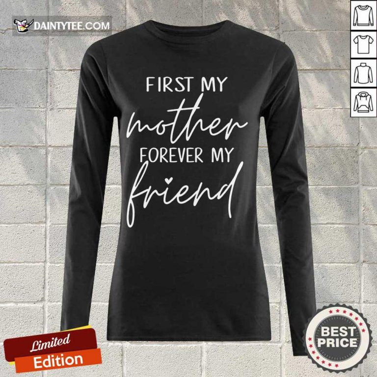 Good First My Mother Forever My Friend Long-sleeved