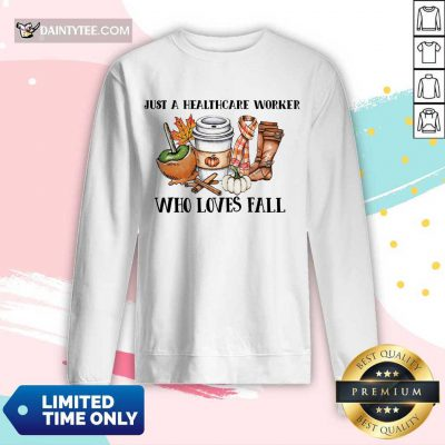 Good Just A Healthcare Worker Who Loves Fall Long-sleeved