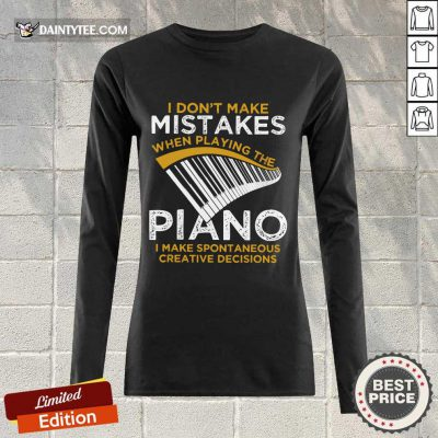 Happy I Don't Make Mistakes When Playing The Piano Long-sleeved