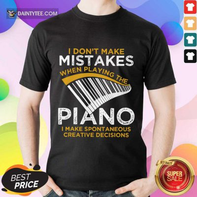 Happy I Don't Make Mistakes When Playing The Piano Shirt
