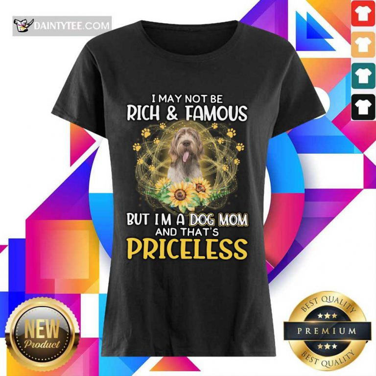 Happy Spinone Italiano I May Not Be Rich And Famous But I'm A Dog Mom And That'S Priceless Ladies Tee