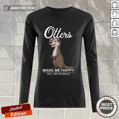 Hot Otters Make Me Happy You Not So Much Long-sleeved