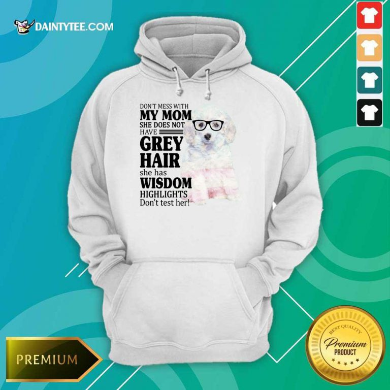 Hot White Toy Poodle My Mom Grey Hair Wisdom Highlights American Flag Hoodie