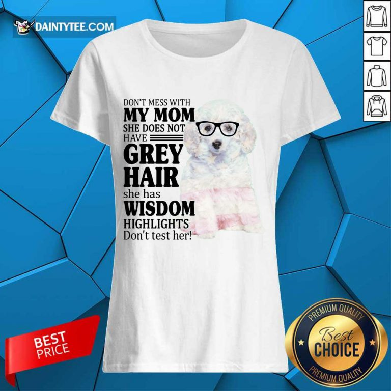 Hot White Toy Poodle My Mom Grey Hair Wisdom Highlights American Flag Ladies Tee