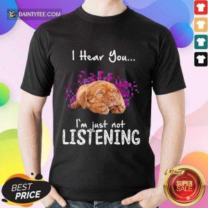 Nice Dogue De Bordeaux I Hear You I'm Just Not Listening Shirt