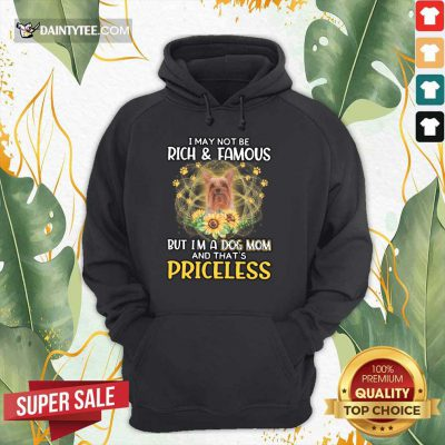 Nice Silky Terrier I May Not Be Rich And Famous But I'm A Dog Mom And That's Priceless Hoodie