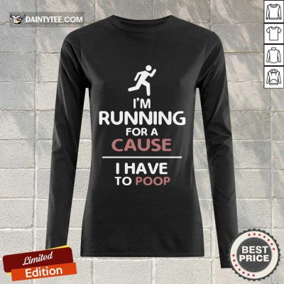 Perfect I'm Running For A Cause I Have To Poop Long-sleeved