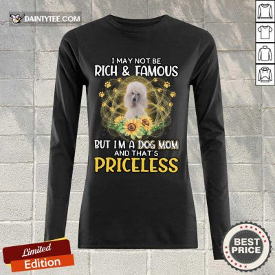 Perfect Standard Poodle I May Not Be Rich And Famous But I'm A Dog Mom And That's Priceless Long-sleeved