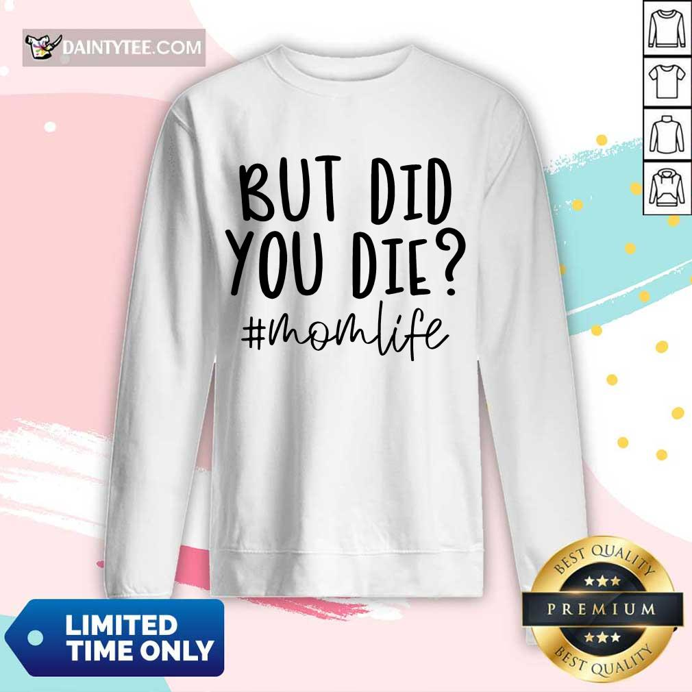 Premium But Did You Die Mom Life Long-sleeved