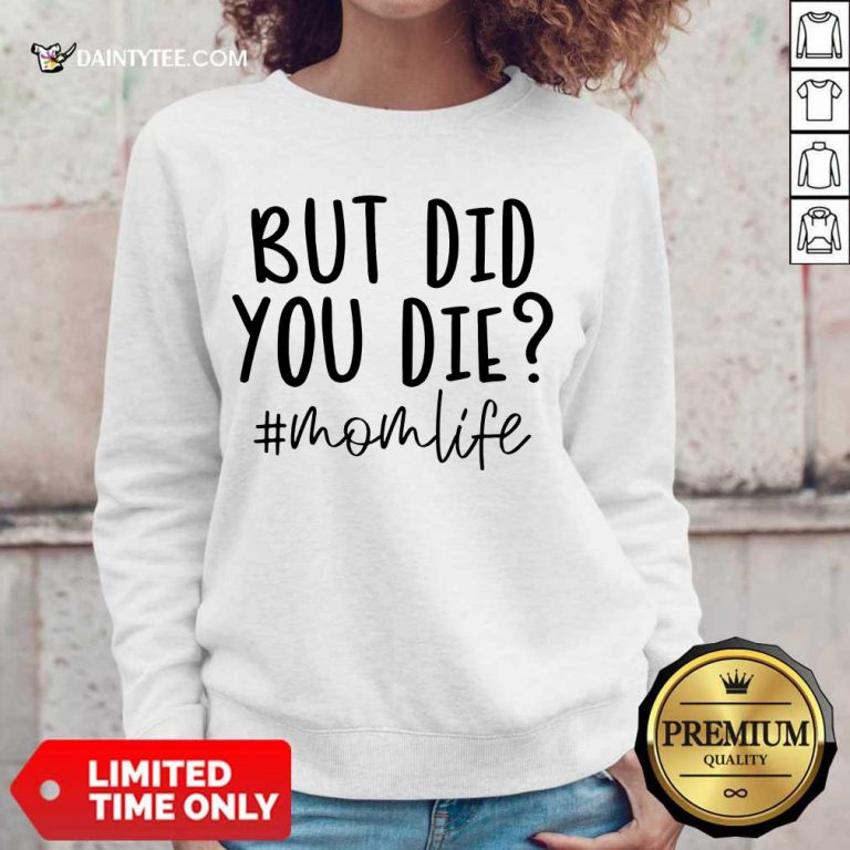 Premium But Did You Die Mom Life Sweater