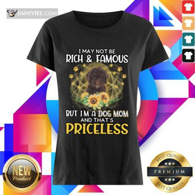 Pretty Spanish Water I May Not Be Rich And Famous But I'm A Dog Mom And That's Priceless Ladies Tee