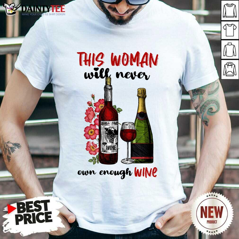 This Woman Will Never Own Enough Wine Shirt