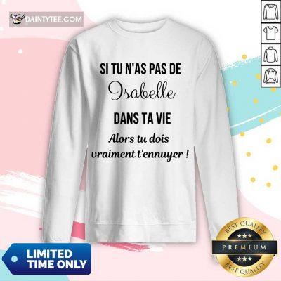 Top Si Tu N'as Pas De Isabelle Dans Ta Vie Alors Tu Dois Vraiment T'ennuyer Long-sleeved