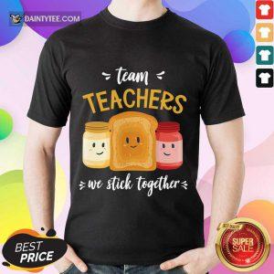 We Stick Together Sandwich Team Teacher Shirt