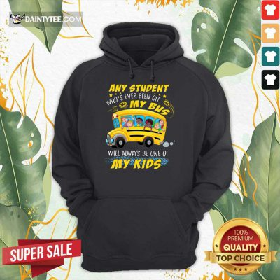 Any Student On My Bus Will My Kids Hoodie
