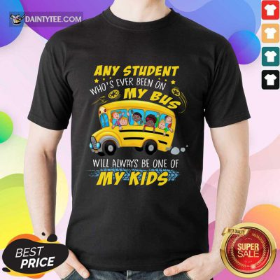 Any Student On My Bus Will My Kids Shirt