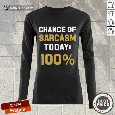 Chance Of Sarcasm Today 100% Long-sleeved