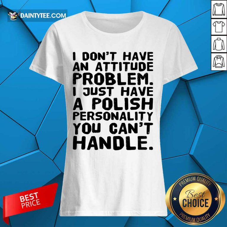 I Don't Have An Attitude Problem Ladies Tee