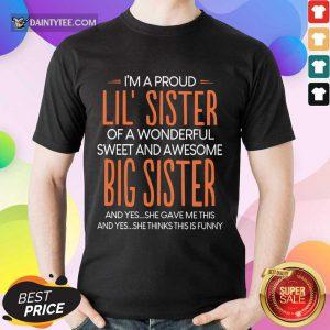 I'm A Proud Lil' Sister Of A Wonderful Big Sister Shirt