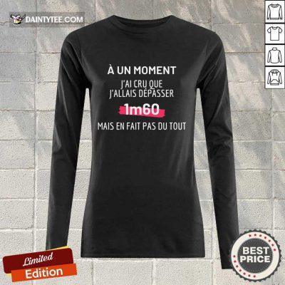 J'Ai Cru Que J'Allais Dépasser 1m60 Long-sleeved