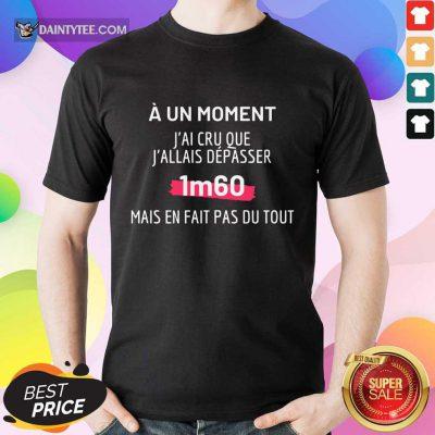 J'Ai Cru Que J'Allais Dépasser 1m60 Shirt