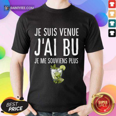 Je Suis Venue J'ai Bu Shirt