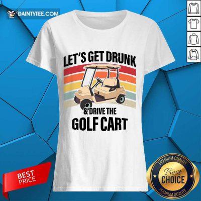 Let's Get Drunk And Drive Golf Cart Vintage Ladies Tee