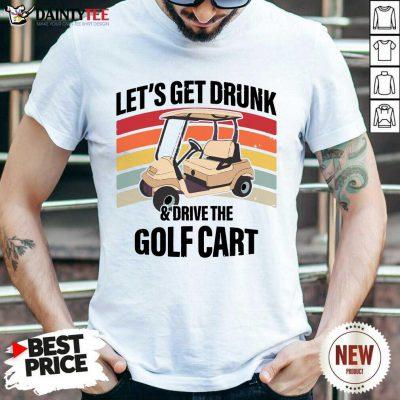 Let's Get Drunk And Drive Golf Cart Vintage Shirt