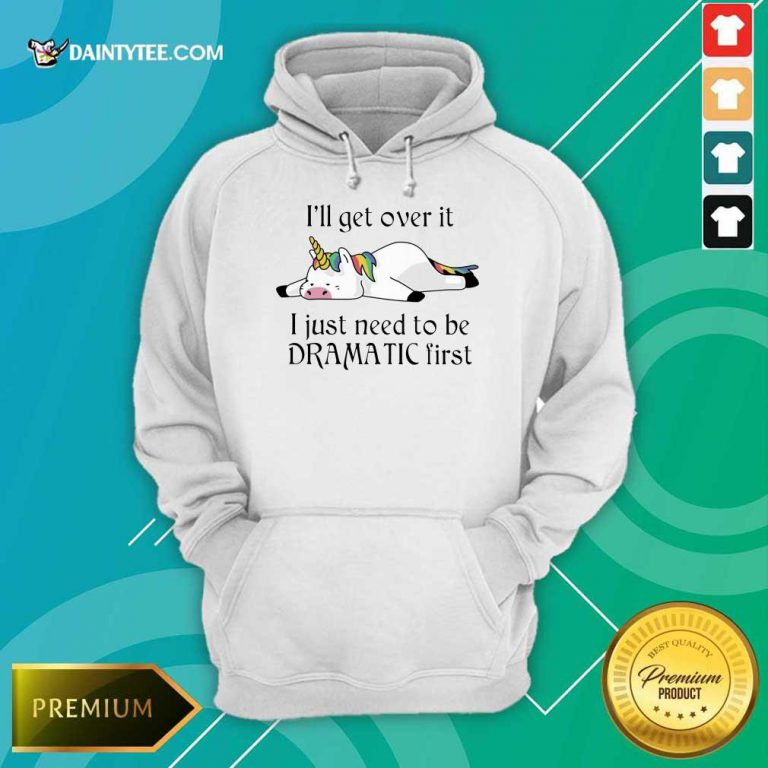Unicorn I Just Need to Be Dramatic First Hoodie