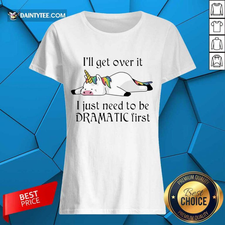 Unicorn I Just Need to Be Dramatic First Ladies Tee
