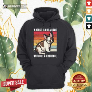 A House Is Not A Home Without A Frenchie Vintage Hoodie