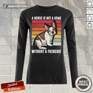 A House Is Not A Home Without A Frenchie Vintage Long-sleeved