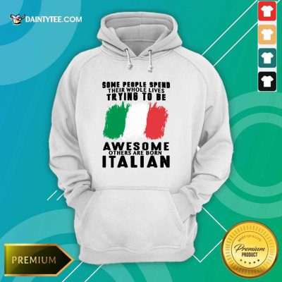 Awesome Others Are Born Italian Hoodie