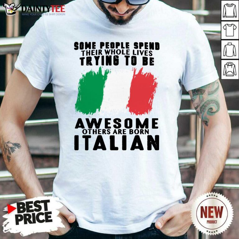 Awesome Others Are Born Italian Shirt