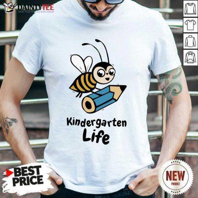 Bee Kindergarten Life Shirt