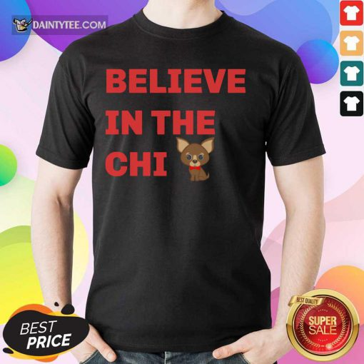 Believe In The Chi Shirt