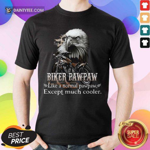 Biker Pawpaw Much Cooler Eagle Shirt