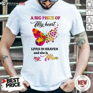 Butterfly A Big Piece Of My Heart Lives In Heaven And She Is My Mom Shirt
