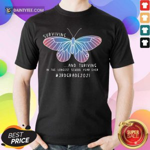 Butterfly Surviving And Thriving In The Longest School Year Ever 3St Grade Teacher Shirt