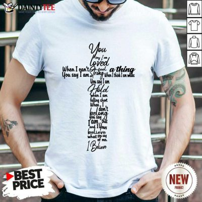 Cross You Say I Am Loved Shirt