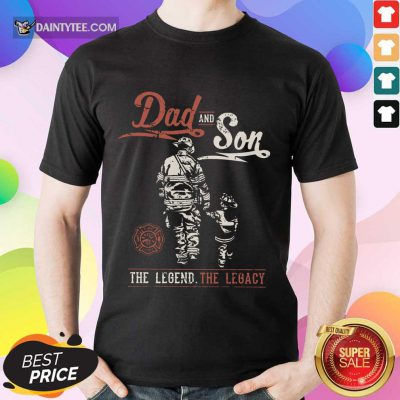 Dad And Son The Legend The Legacy Shirt